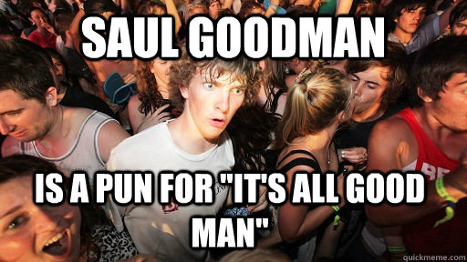 Saul Goodman is a pun for
