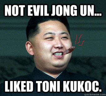 Not evil Jong Un... Liked toni kukoc. - Not evil Jong Un... Liked toni kukoc.  Not evil JongUn