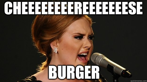 Cheeeeeeeereeeeeeese Burger  Angry Advice Adele