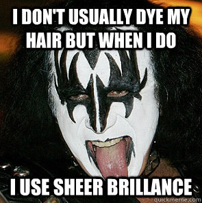 I Don't usually dye my hair but when i do I use Sheer Brillance