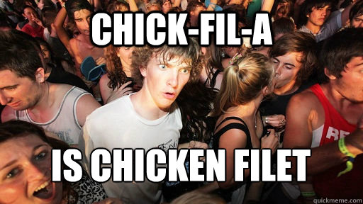 chick-fil-a is chicken filet - chick-fil-a is chicken filet  Sudden Clarity Clarence