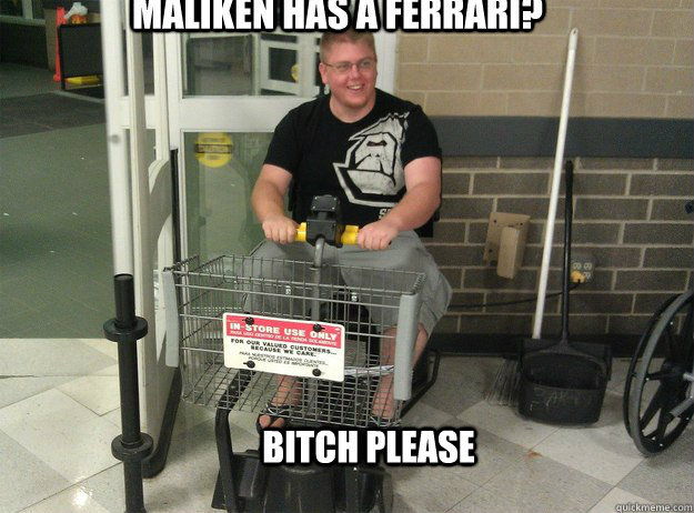 Maliken has a ferrari? BITCH PLEASE - Maliken has a ferrari? BITCH PLEASE  breaky is boss