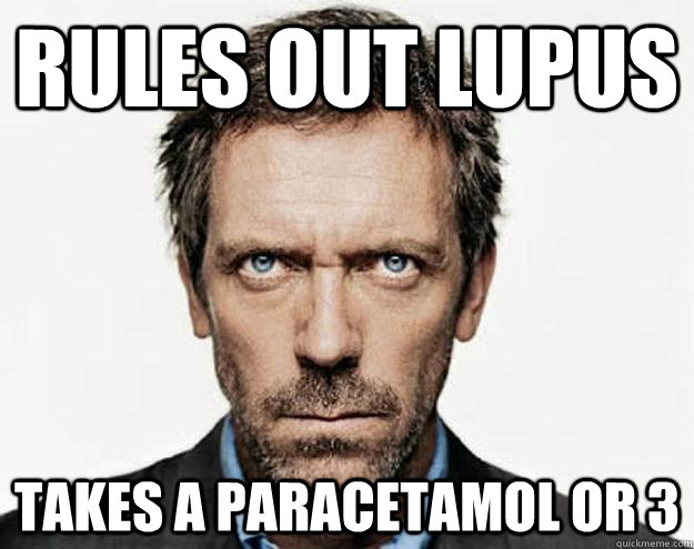Rules out Lupus Takes a Paracetamol or 3