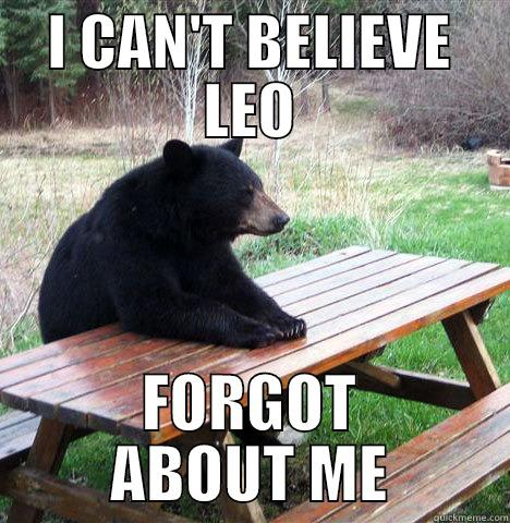 I CAN'T BELIEVE LEO FORGOT ABOUT ME waiting bear