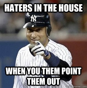 haters in the house when you them point them out - haters in the house when you them point them out  Derek Jeter Pointing