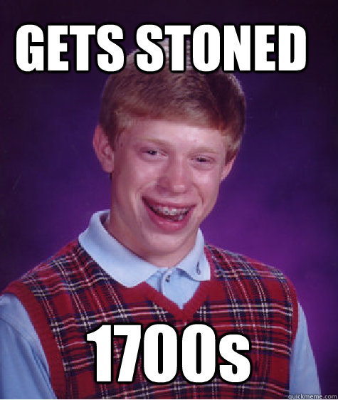 GETS STONED 1700s - GETS STONED 1700s  Bad Luck Brian