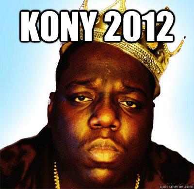 KONY 2012  - KONY 2012   KONY 2012 BIGGIE