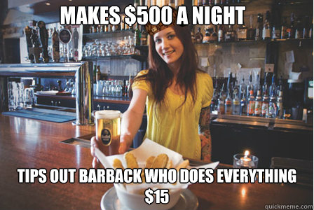 Makes $500 a night tips out barback who does everything $15