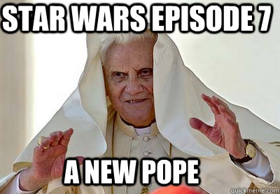 Star Wars Episode 7 A New Pope Pope Palpatine Quickmeme