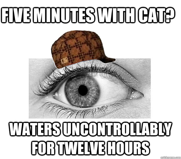 Five minutes with cat? Waters uncontrollably for twelve hours