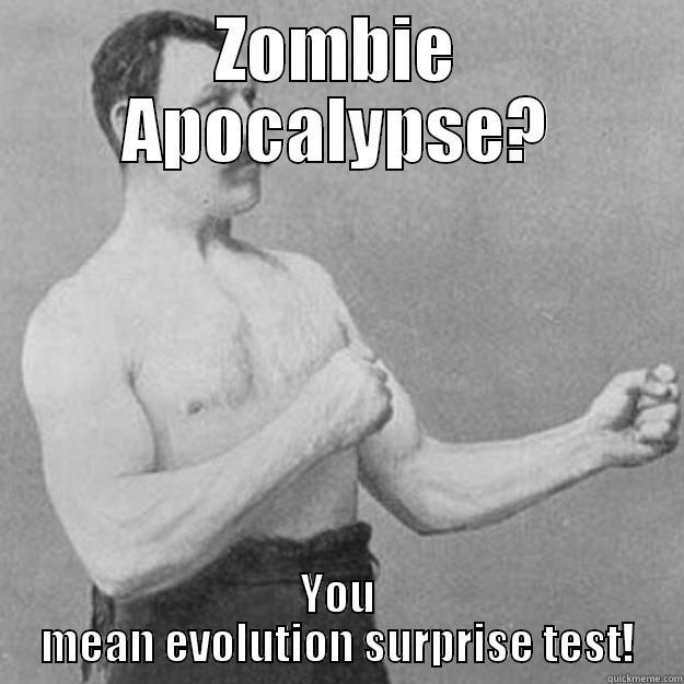 ZOMBIE APOCALYPSE? YOU MEAN EVOLUTION SURPRISE TEST! overly manly man