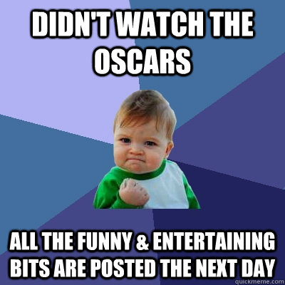 Didn't watch the oscars All the funny & entertaining bits are posted the next day - Didn't watch the oscars All the funny & entertaining bits are posted the next day  Success Kid