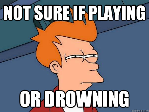 Not sure if playing Or drowning - Not sure if playing Or drowning  Futurama Fry
