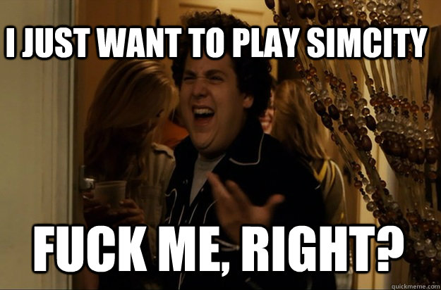 fuck me, right? I just want to play SimCity - fuck me, right? I just want to play SimCity  Fuck Me, Right