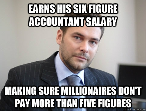 Earns his six figure accountant salary Making sure millionaires don't pay more than five figures - Earns his six figure accountant salary Making sure millionaires don't pay more than five figures  Successful White Man