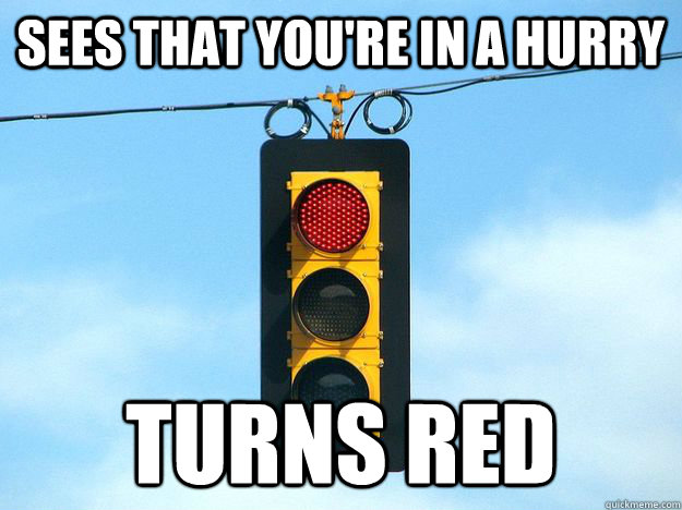 Sees that you're in a hurry Turns red - Sees that you're in a hurry Turns red  Misc