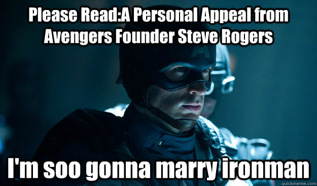 Please Read:A Personal Appeal from Avengers Founder Steve Rogers I'm soo gonna marry ironman