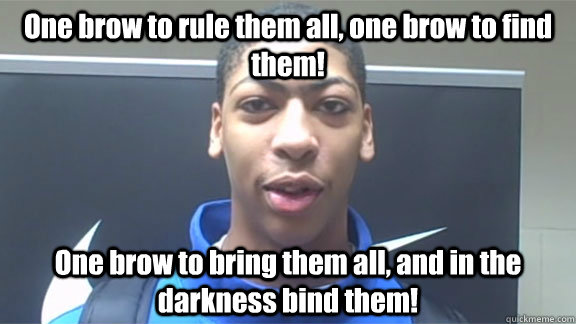 One brow to rule them all, one brow to find them! One brow to bring them all, and in the darkness bind them!  Anthony davis