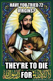 Have you tried 72 virgins? They're to die for - Have you tried 72 virgins? They're to die for  most interesting mohamad