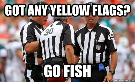 got any yellow flags? go fish