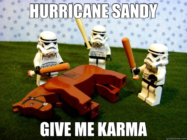 HURRICANE SANDY GIVE ME KARMA - HURRICANE SANDY GIVE ME KARMA  Hivemind Beating the Dead Horse