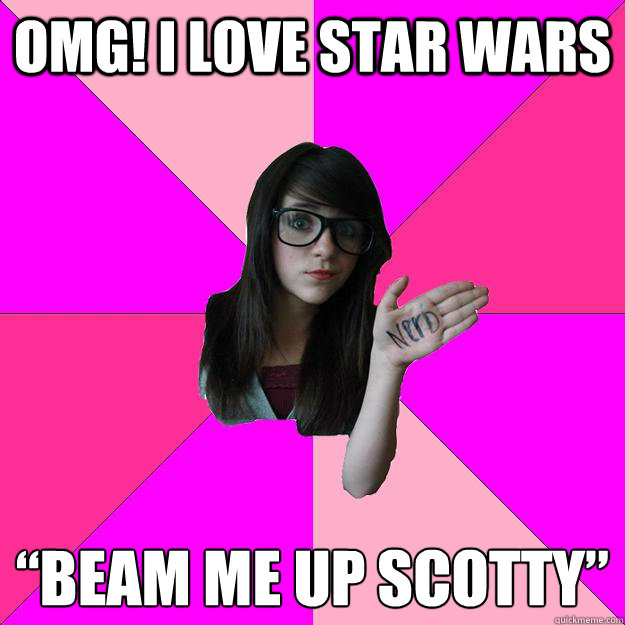 "omg! i love star wars ""Beam me up Scotty"" - omg! i love star wars ""Beam me up Scotty""  Idiot Nerd Girl"