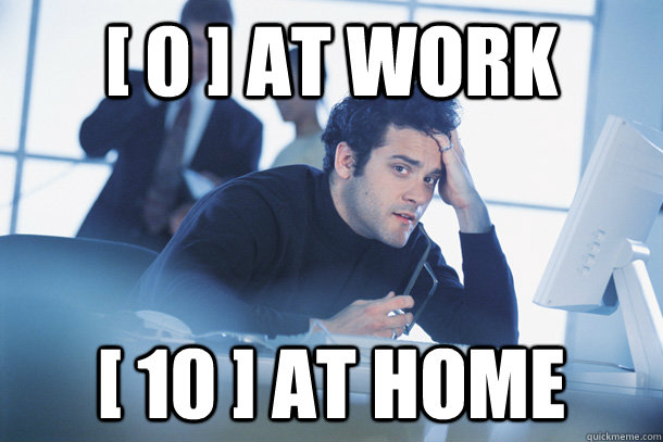 [ 0 ] at work [ 10 ] at home - [ 0 ] at work [ 10 ] at home  ENT office worker