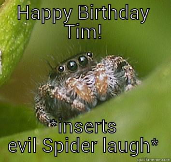 HAPPY BIRTHDAY TIM! *INSERTS EVIL SPIDER LAUGH* Misunderstood Spider