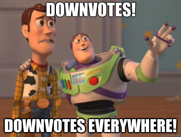 Downvotes! Downvotes everywhere! - Downvotes! Downvotes everywhere!  Toy Story