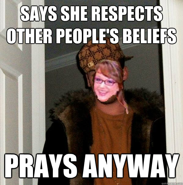 Says she respects other people's beliefs Prays anyway