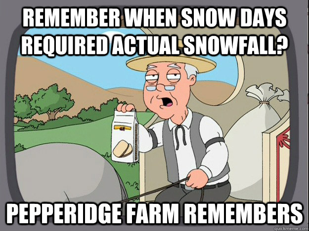 Remember when snow days required actual snowfall? Pepperidge farm remembers - Remember when snow days required actual snowfall? Pepperidge farm remembers  Pepperidge Farm Remembers