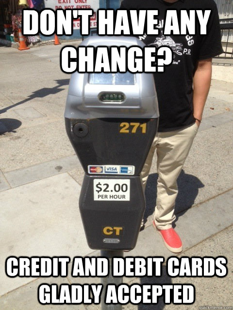 15f591c2082083b974f9d32ab92ec46d4fe7c8040e506619f246b6f8ce8703be good guy parking meter memes quickmeme,Credit Or Debit Meme
