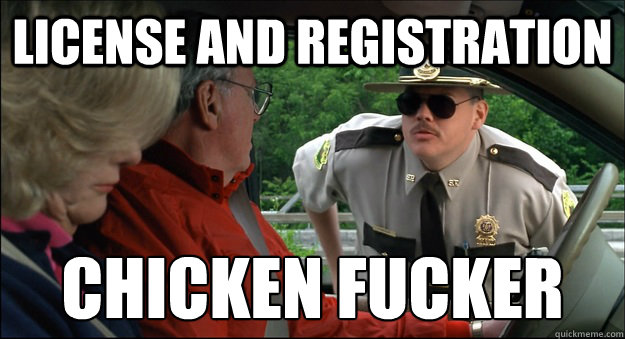 License and registration chicken fucker
