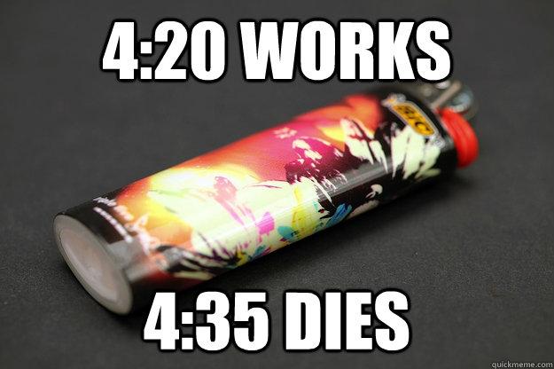 4:20 works 4:35 dies