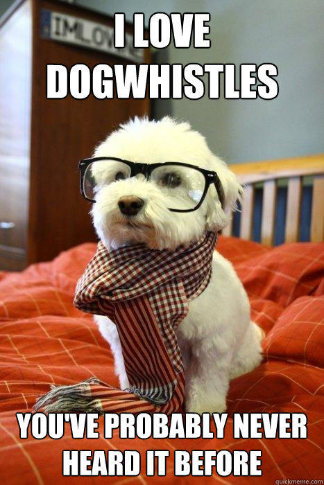 I love Dogwhistles You've probably never heard it before  Hipster Dog