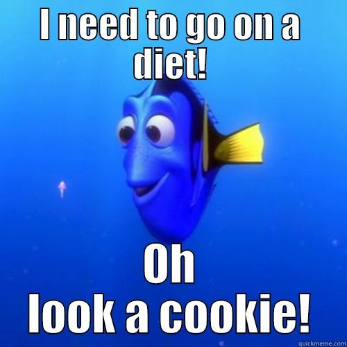 I NEED TO GO ON A DIET! OH LOOK A COOKIE! dory