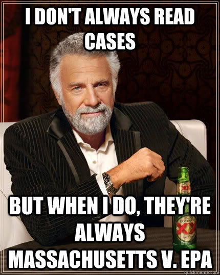 I don't always read cases But when I do, they're always Massachusetts v. EPA - I don't always read cases But when I do, they're always Massachusetts v. EPA  The Most Interesting Man In The World