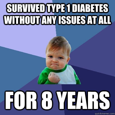 Survived type 1 diabetes without any issues at all for 8 years - Survived type 1 diabetes without any issues at all for 8 years  Success Kid
