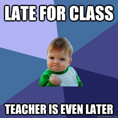 Late for class Teacher is even later - Late for class Teacher is even later  Success Kid