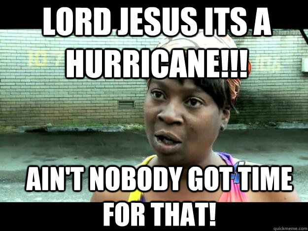 Lord Jesus its a Hurricane!!! Ain't Nobody Got Time For ...