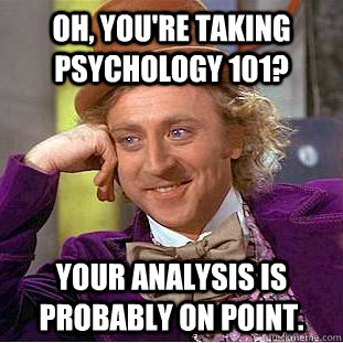 Oh, You're taking Psychology 101? Your analysis is probably on point. - Oh, You're taking Psychology 101? Your analysis is probably on point.  Creepy Wonka