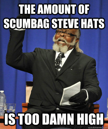 the amount of scumbag steve hats is too damn high - the amount of scumbag steve hats is too damn high  The Rent Is Too Damn High