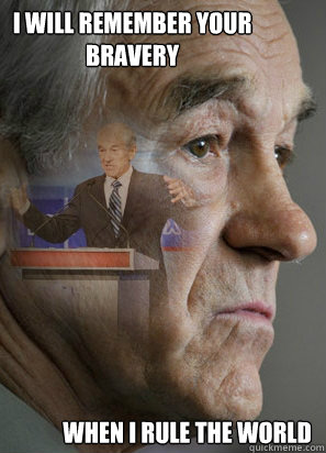 I will Remember your bravery when I rule the world - I will Remember your bravery when I rule the world  Clarinet Ron Paul