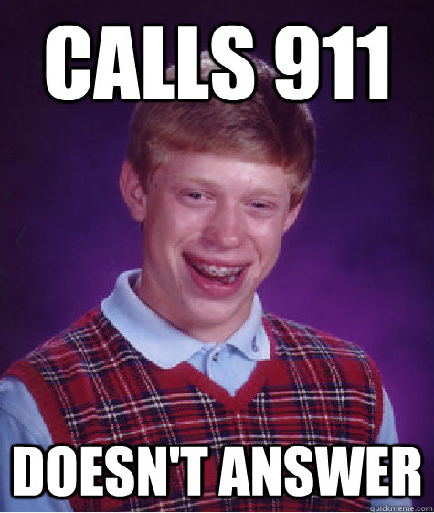 calls 911 doesn't answer - calls 911 doesn't answer  Bad Luck Brian