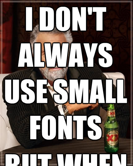 1622a108b55cb08fd6874260a14a3b1ba2e5c4372f6c6bfcd759d286c7aee2d1 i don't always use small fonts but when the most interesting man,Memes Font