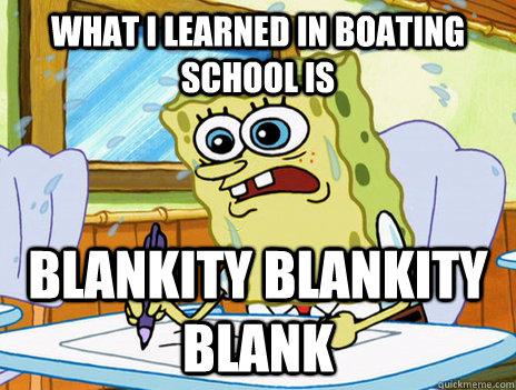 What i learned in boating school is BLankity blankity blank - What i learned in boating school is BLankity blankity blank  What I Learned In Boating School Is...