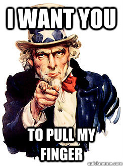 i want you to pull my finger  Advice by Uncle Sam
