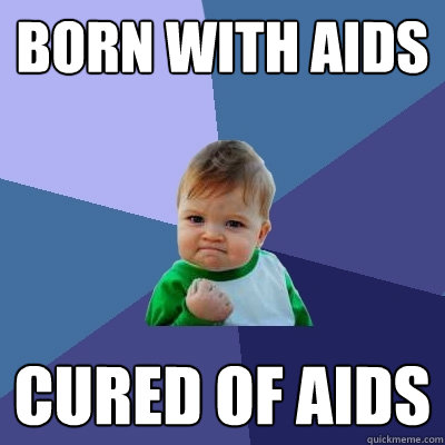 Born with AIDS Cured of AIDS - Born with AIDS Cured of AIDS  Success Kid