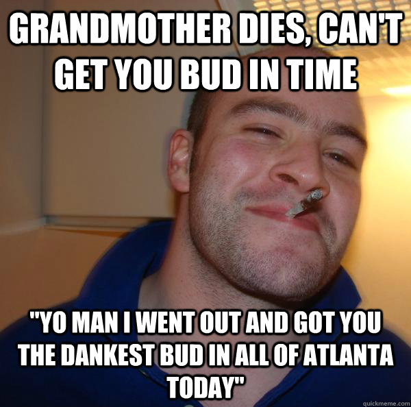 Grandmother dies, can't get you bud in time