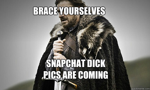 Brace Yourselves Snapchat dick pics are coming